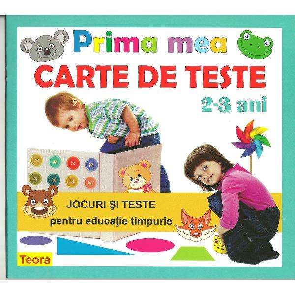 Prima carte de teste 2-3 ani Jocuri si teste pentru educatia timpurie
