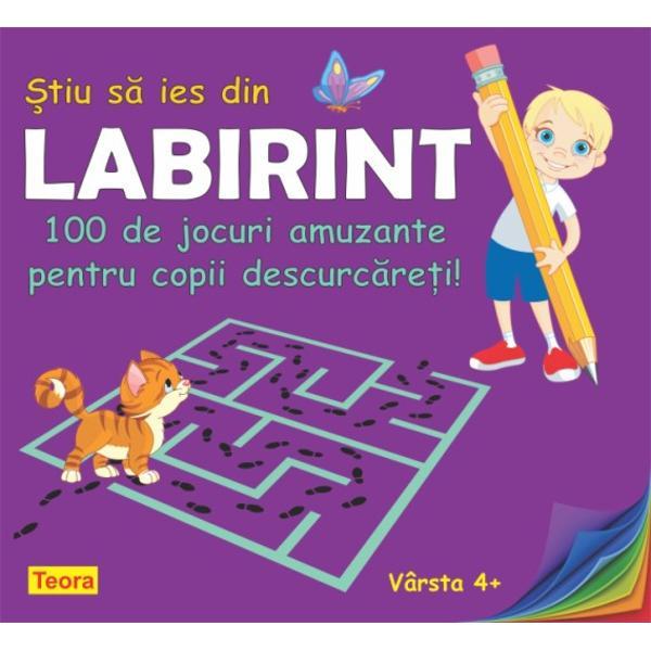 Stiu sa ies din labirint 100 de jocuri amuzante pentru copii descurcareti