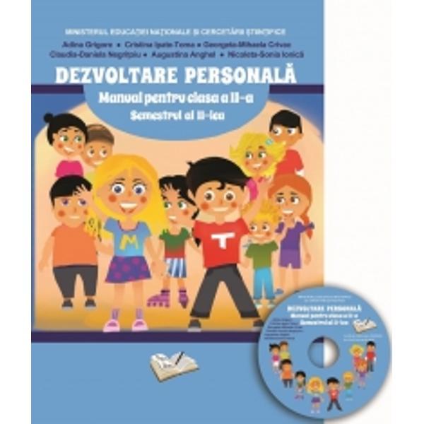 Manual - Dezvoltare personal&259; clasa a II-a Semestrul al II-lea con&539;ine CD cu manualul în format digital- Aprobat prin Ordinul ministrului Educa&539;iei Na&539;ionale &537;i Cercet&259;rii &536;tiin&539;ifice nr 3053 12012016Este structurat pe 5 unit&259;&539;i de înv&259;&539;are cu tematici din sfera de interes a copiilor ce