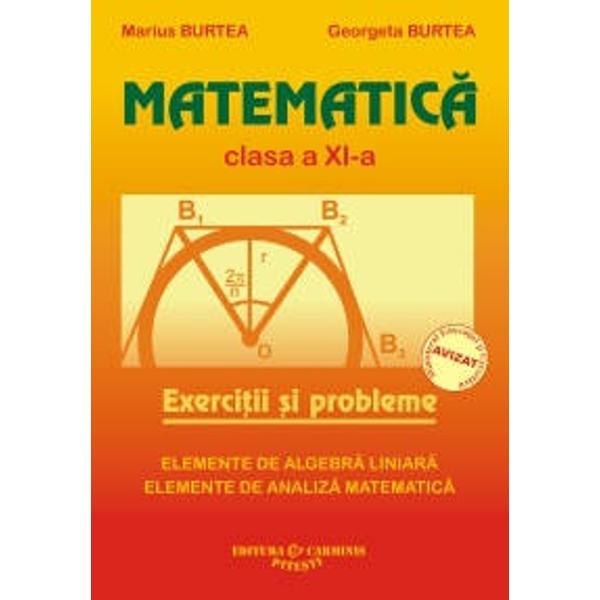 Matematica Clasa a XI-a  este o culegere de exercitii si probleme elaborata pe baza noului curriculum scolar pentru clasa a XI-a de tipul M1 si M2 si este in deplina concordanta cu manualul de matematica pentru clasa a XI-a elaborat de aceiasi autoriLucrarea este alcatuita din doua parti I Elemente de algebra liniara II Elemente de analiza matematicaPrima parte cuprinde exercitii si probleme de algebra structurate pe urmatoarele capitole din programa scolara Permutari Matrice