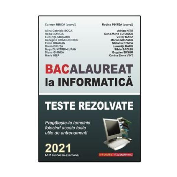 Bacalaureat la Informatica 2021 Teste rezolvatePregateste-te temeinic de antrenament - Carmen Minca26 de teste propuse &537;i rezolvateCulegere de teste rezolvate pentru preg&259;tireaBacalaureatului la Informatic&259; anul &537;colar2020-2021Materia este prezentat&259; în limbajele de programarePascal  C conform