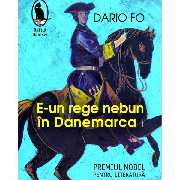 În romanul publicat cu un an înainte de a se stinge din via&539;&259;E-un rege nebun în Danemarcaparafraz&259; a unei celebre replici din Hamlet Dario Fo reînvie zbuciumata epoc&259; de la sfâr&537;itul seco&173;lului al XVIII-lea explorând povestea controversatului rege Christian VII &537;i a so&539;iei sale Caroline Mathilde o istorie dramatic&259; de