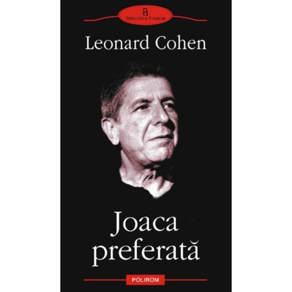 Traducere si note de Vlad Arghir Prefata de Mircea Mihaies &8222;Joaca preferata&8221; 1963 este prima carte prin care celebrul cintaret Leonard Cohen se anunta ca romancier Tipic prin elementele autobiografice romanul iese din normele conventionale prin modul in care autorul concepe &8222;joaca&8221; personajelor sale Detalii reale compun circumstante fictive figurile feminine si diverse alte obsesii care domina buna parte din versurile lui Cohen isi afla aici preistoria