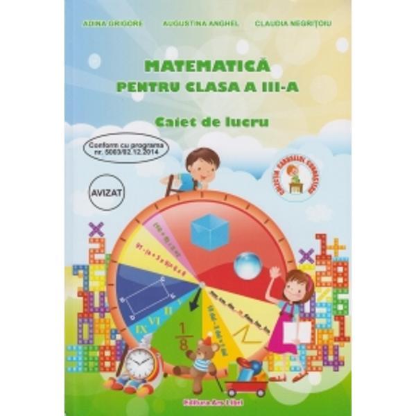 Matematica pentru clasa a III a caiet de lucruPrezentul material este realizat in conformitate cu programa pentru clasa a III-a APROBATA MEN prin Ordin al ministrului Nr 500302122014