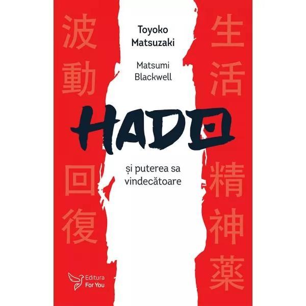 În spiritualitatea japonez&259; Hado este energia for&539;ei vitale &537;i are propriet&259;&539;i vindec&259;toare &537;i puteri transformatoare Imediat ce devenim con&537;tien&539;i de ea în via&539;a cotidian&259; energia Hado ne aduce schimb&259;ri benefice în spa&539;iul fizic &537;i în starea de bineÎnHado &537;i puterea