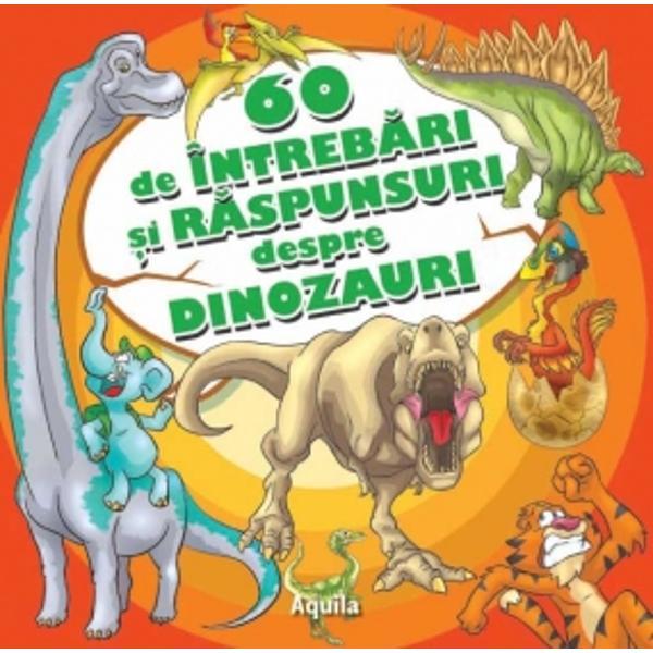 60 de întreb&259;ri &351;i r&259;spunsuri despre dinozauri cuprinde informa&355;ii amuzante &351;i totodata instructive despre aceste îndr&259;gite animale Copiii au ocazia s&259; înve&355;e lucruri noi sub forma unor întreb&259;ri &351;i r&259;spunsuri care le men&355;in aten&355;ia treaz&259; Disponibila si in limba maghiara