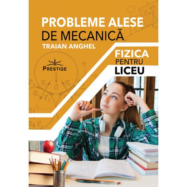 Cartea - care include 330 de probleme de mecanica - este destinata elevilor din clasa a IX-a pentru a fi utilizata atat la scoala cat si acasa in scopul perfectionarii tehnicilor de rezolvator de probleme cat si in cel al pregatirii in vederea participarii la olimpiadele si concursurile scolare De asemenea lucrarea are ca destinatari elevii din ciclul superior al liceului clasele a XI-a si a XII-a pentru a fi folosita in scopul pregatirii examenului de bacalaureat si concursului de