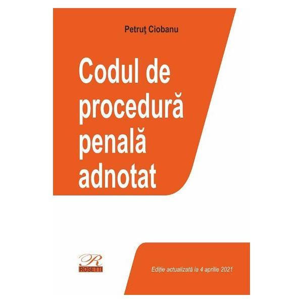 Codul de procedura penala adnotatEditie actualizata la 4 aprilie 2021