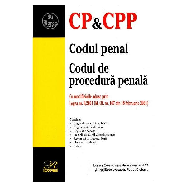 Codul penal Codul de procedura penala Act 7 martie 2021Cu modificarile aduse prin Legea nr 62021 M Of nr 167 din 18 februarie 2021Contine- Legea de punere in aplicare- Reglementari anterioare- Legislatie conexa- Decizii ale Curtii Constitutionale- Recursuri in interesul legii- Hotarari prealabile- Index