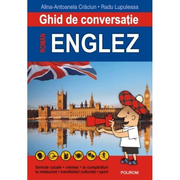 Ghidul de conversatie roman-englez constituie un instrument deosebit de util care va va permite sa va descurcati in orice imprejurare si sa faceti fata celor mai neprevazute situatii