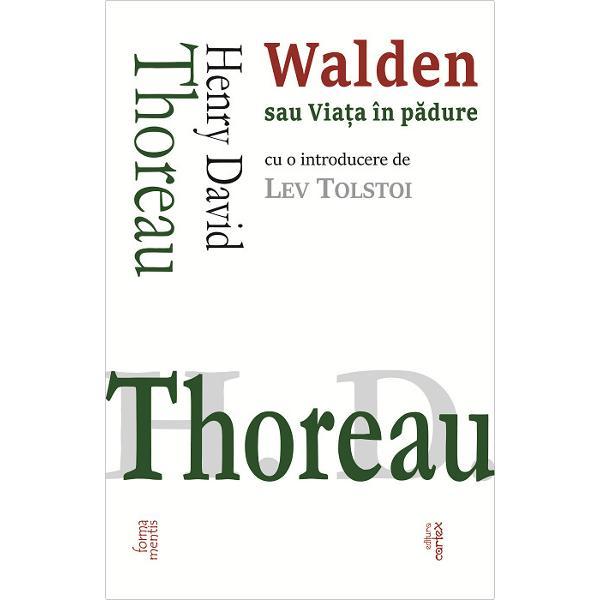 """Henry David ThoreauWalden sau Viata in padure cu o introducere de Lev Tolstoi""""Walden"""" este relatarea a doi ani si doua luni pe care H D Thoreau i-a petrecut singur în padure Dar acest text nu se limiteaz&259; la simpla prezentare a unei arte de a trai autonom &537;i minimalist ci se constituie si intr-un excurs filosofic despre munca petrecerea timpului"""
