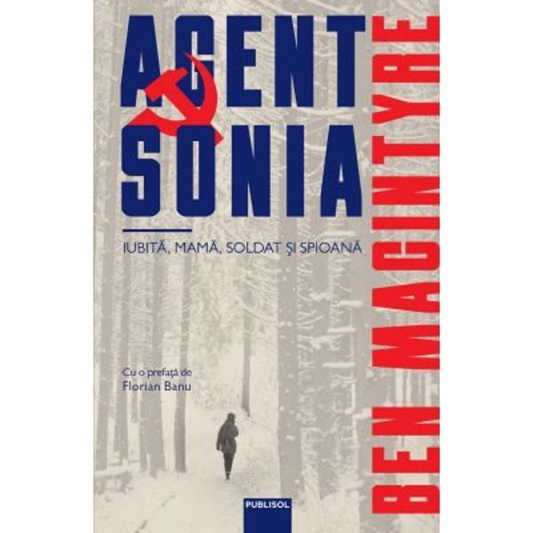 Agent Sonia - Iubita mama soldat si spioanaCunoscutul autor britanic Ben Macintyre este incepand cu 2021 publicat in Romania la Editura Publisol Prima sa carte la editura noastra - dintr-o serie de 3 - spune povestea extraordinara a singurei femei colonel din Armata Rosie - Ursula Kuczynski spion de elita - dupa numele ei de cod Agent SoniaDucand o viata aparent normala in Marea Britanie a reusit sa sustraga de sub ochii serviciilor secrete britanice