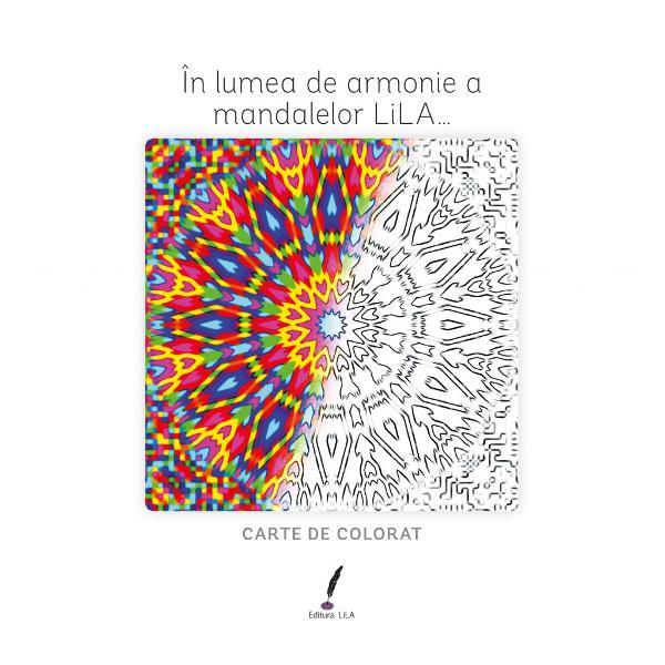 """Colorând mandale– """"intr&259;m""""în lumea &537;i în energia lor…Mandalele LiLA sunt imagini care con&539;in """"informa&539;ie"""" – codificat&259; în geometria lor particular&259; &537;i în culoriEle se adreseaz&259; oricui oamenilor mari &537;i mici pentru c&259; acel con&539;inut al"""