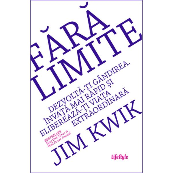 Dezvolt&259;-&539;i gândirea Înva&539;&259; mai rapid &537;i elibereaz&259;-&539;i via&539;a extraordinar&259;Bestseller New York Times &537;i Wall Street JournalJim Kwik cel mai bine cotat antrenor al min&539;ii a scris un manual al utilizatorului pentru ob&539;inerea formei mentale ideale F&259;r&259; limite prezint&259; tehnici de desc&259;tu&537;are a superputerilor creierului care ofer&259; capacitatea de a face mai mult prin