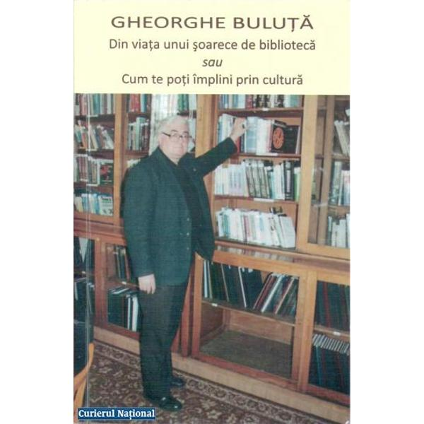 Din viata unui soarece de biblioteca sau Cum te poti implini prin cultura