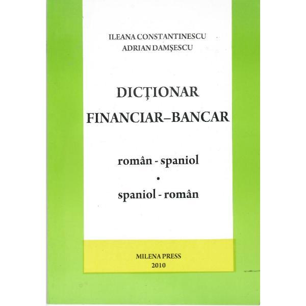 Dictionar financiar-bancar roman-spaniol si spaniol-romanIlerana Constantinescu Adrian Damesescu