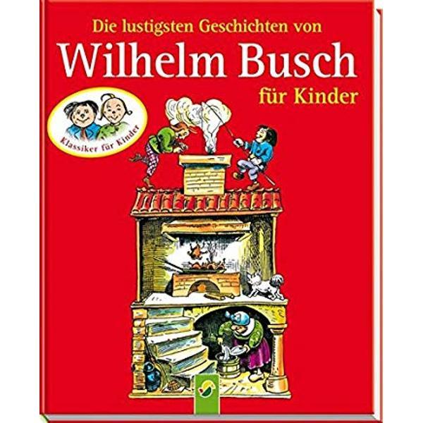 Die lustigsten Geschichten von Wilhelm Busch fur Kinder