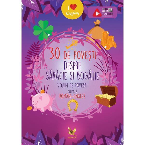 Este al cincilea volum al unei serii de povesti bilingv român-englez care va continua în acest an cu 30 de pove&537;ti despre bogatie si saracie Un minunat volum de povesti bilingv roman-englez care ii introduce pe copii in lumea povestilor dar ii ajuta si la aprofundarea limbii engleze