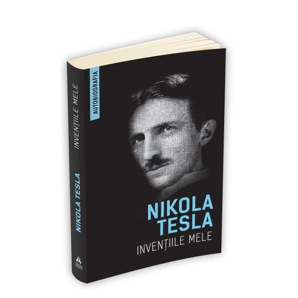 Inventiile mele - Autobiografia lui Nikola Tesla