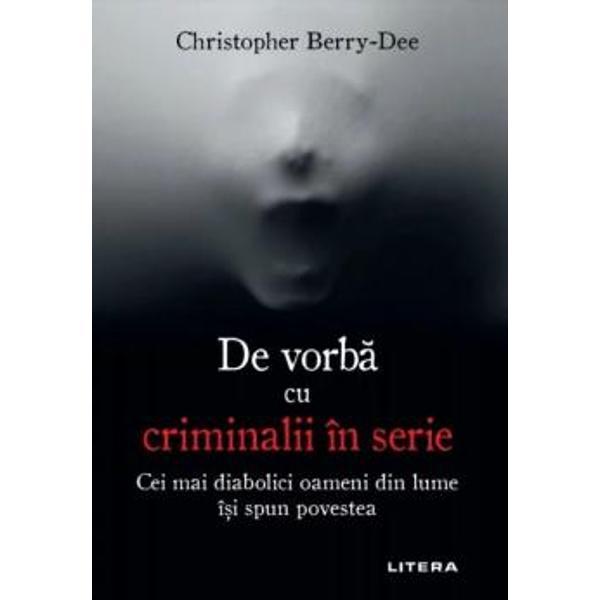 Christopher Berry-Dee este omul care st&259; de vorb&259; cu criminalii în serie Criminalist de renume mondial a câ&537;tigat încrederea uciga&537;ilor a intrat în închisorile de maxim&259; siguran&539;&259; în care se afl&259; ace&537;tia &537;i a discutat cu ei în detaliu despre crimele lor &537;ocanteTraseul pres&259;rat cu orori &537;i violen&539;e al criminalilor este descris prin interviuri unice surprinse în