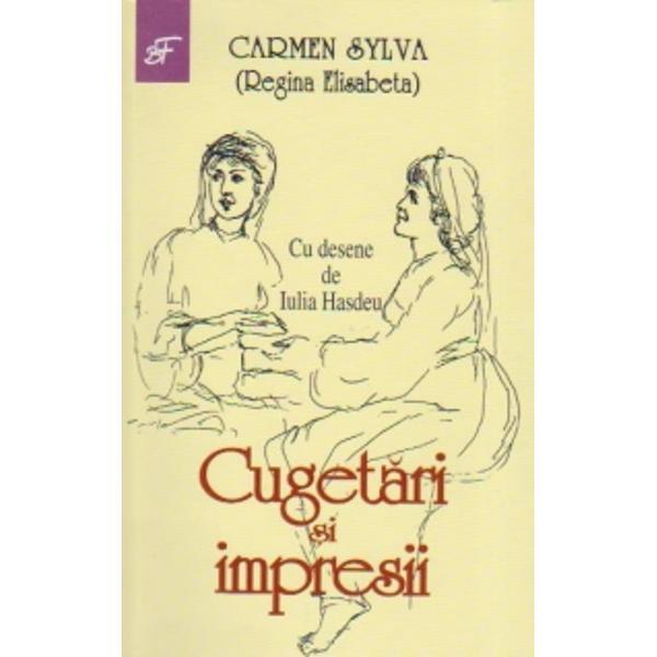 Pe langa poezii povesti romane piese de teatru memorialistica regina Elisabeta a Romaniei Carmen Sylva a lasat un numar impresionant de aforisme scrise direct in franceza din care doar o mica parte au fost traduse in romana