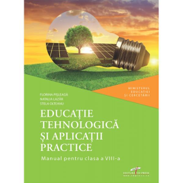 Educatie tehnologica si aplicatii practice Manual pentru clasa a VIII-aManual declarat câ&537;tig&259;tor pe locul I la licita&539;ia MEC 2020