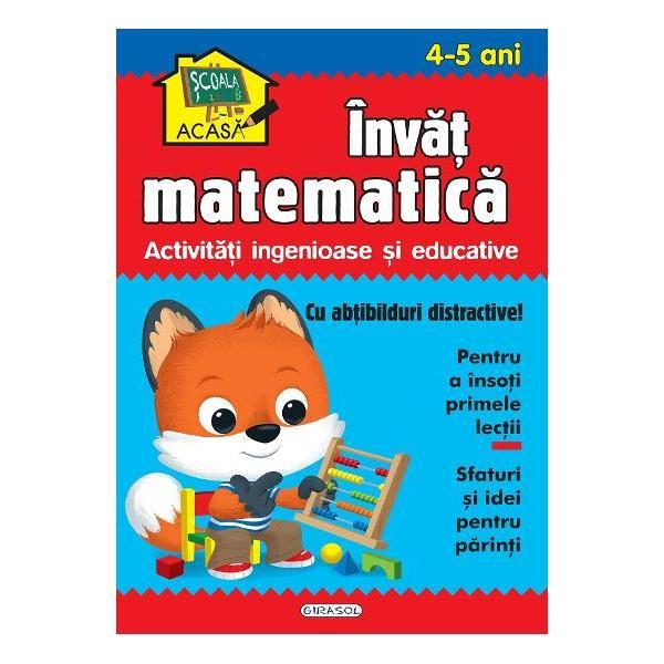 Scoala acasa Invat matematica 4-5 ani - Activitati ingenioase si educativeContine- abtibilduri distractive pentru a insoti primele lectii- Sfaturi si idei pentru parinti