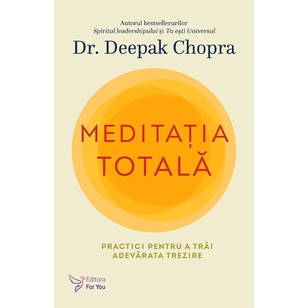 """Atinge noi dimensiuni ale vie&539;ii f&259;r&259; stresÎn ultimii 30 de ani dr Deepak Chopra s-a aflat în fruntea """"revolu&539;iei medita&539;iei"""" în Occident Cartea saMedita&539;ia total&259;ofer&259; o reinterpretare revolu&539;ionar&259; a beneficiilor fizice mentale emo&539;ionale rela&539;ionale &537;i spirituale pe care le aduce aceast&259; practic&259;Dr Chopra te"""