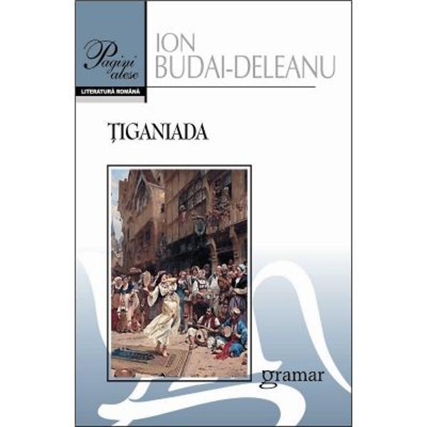 ION BUDAI-DELEANU - &354;iganiadaSoarta lui Ion Budai-Deleanu &351;i a capodoperei sale&354;iganiadasautab&259;ra &355;iganilorterminat&259; într-o prim&259; form&259; în anul 1800 reluat&259; &351;i definitivat&259; în 1812 pune înc&259; istoricilor literari probleme multiple Via&355;a autorului cu toate cercet&259;rile întreprinse mai ales în vremea din urm&259; nu