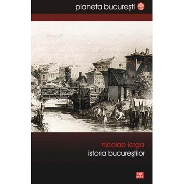 Istoria BucurestilordeNicolae Iorgaa cunoscut o singura editie in 1939 Prevazut cu un corpus important de note volumul aparut astazi restituie pentru iubitorii Bucurestilor viziunea marelui istoric asupra devenirii capitalei Romaniei