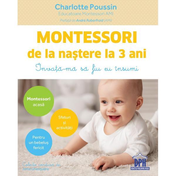 Înva&539;&259;-m&259; s&259; fiu eu însumi Pedagogia Montessori permite fiec&259;rui copil s&259; se dezvolte în conformitate cu ritmul &537;i cu personalitatea sa ajutându-l s&259; ating&259; poten&539;ialul maxim Educatoare Montessori Charlotte Poussin v&259; împ&259;rt&259;&537;e&537;te din experien&539;a sa pentru a tr&259;i abordarea Montessori al&259;turi de copil S&259; aju&539;i f&259;r&259; s&259; aju&539;i prea