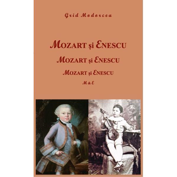 """MOZART &536;I ENESCUPornind de la aser&539;iunea celebrului violoncelist spaniol Pablo Caslas – """"Enescu a fost cel mai m&259;re&539; fenomen muzical de la Mozart încoace"""" Grid Modorcea a scris cartea MOZART &536;I ENESCU în care dovede&537;te c&259; Enescu este """"al doilea Mozart"""" o obsesie a lumii muzicaleCartea este un dar pentru Edi&539;ia jubiliar&259; a Festivalului"""