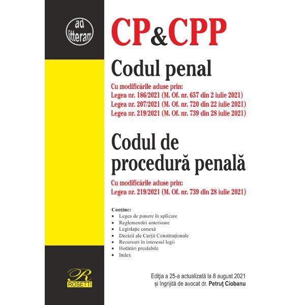 Codul penalCodul de procedur&259; penal&259;Cu modific&259;rile aduse prinLegea nr 1862021 M Of nr 657 din 2 iulie 2021Legea nr 2072021 M Of nr 720 din 22 iulie 2021Legea nr 2192021 M Of nr 739 din 28 iulie 2021