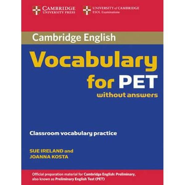 Cambridge Vocabulary for PET is informed by the Cambridge International Corpus and the Cambridge Learner Corpus to ensure that the vocabulary
