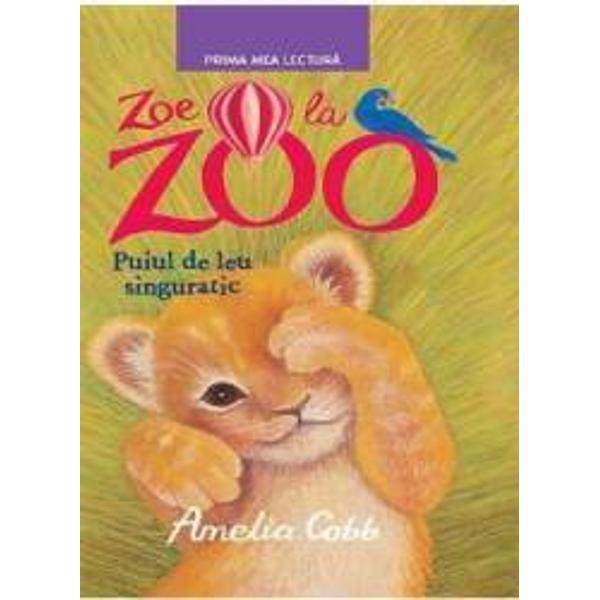 Lui Zoe ii place foarte mult sa locuiasca in gradina zoologica a unchiului sau pentru ca acolo se petrec intotdeauna lucruri interesante Iar ea… poate VORBI cu animalele Un pui micut de leu parasit a fost salvat si adus la zoo E speriat si se simte singur Zoe are un plan pentru a-l ajuta dar e o treaba riscanta…PRIMA MEA LECTURA Aceasta colectie este dedicata tinerilor cititori pasionati de lectura Textele ilustrate si adaptate la nivelul de intelegere al copiilor