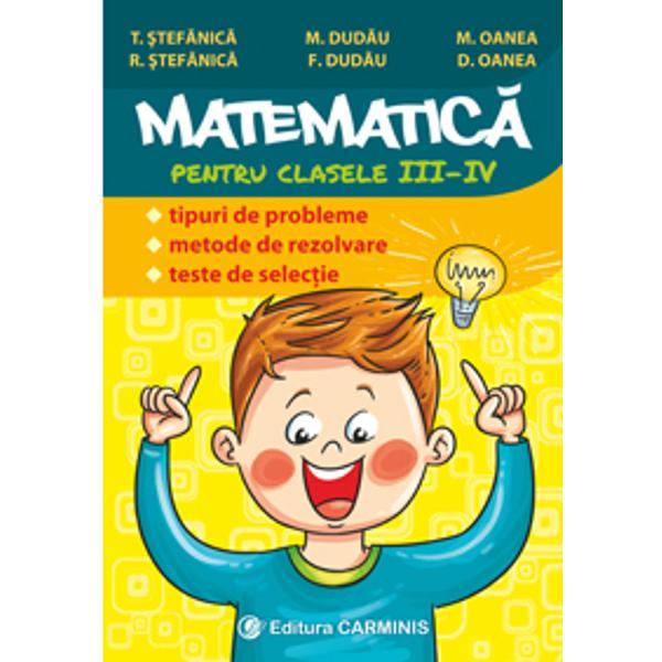 Culegerea Matematic&259; pentru clasele III-IV Tipuri de probleme Metode de rezolvare Teste de selec&355;ie având ca autori cadre didactice cu experien&355;&259; în predare î&351;i propune formarea deprinderilor de rezolvare a unor tipuri de probleme în care apar no&355;iuni de aritmetic&259; adresate elevilor din clasele III-IVDispunând de o vast&259; experien&355;&259; la catedr&259; prestigiosul colectiv al autorilor reu&351;e&351;te