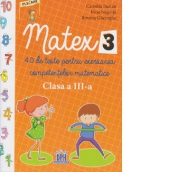MATEX 3 40 de teste pentru exersarea competentelor matematice