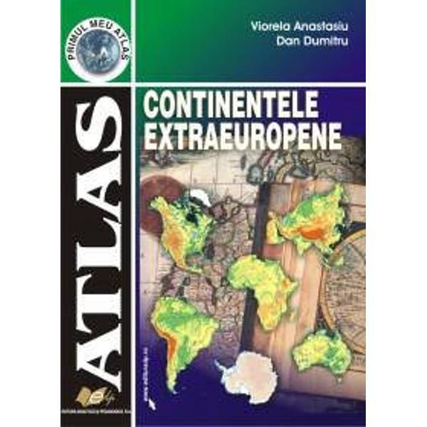 Atlasul Continentele Extraeuropene continua&131; colectia de succes Primul meu atlas in care au apa&131;rut Atlas Romania si Atlas Europa Lucrarea se prezinta&131; in conditii grafice de exceptie si este avizata&131; de MEC Este structurata&131; in concordanta&131; cu noua programa&131; si cuprinde ha&131;rti si ilustratii color informatii atractive despre continentele Asia Africa America Australia si Oceania Antarctica