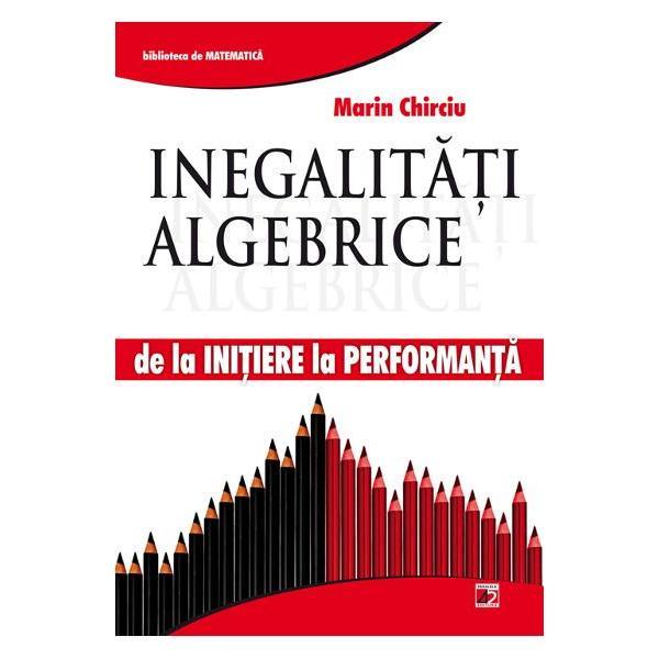 Volumul Inegalitati algebrice este o ampla selectie metodica de probleme si exercitii cu inegalitati celebre date la olimpiade nationale si internationale sau publicate in reviste de profil de mare prestigiu atat din tara cat si din strainatateIn majoritatea cazurilor profesorul Marin Chirciu propune dezvoltari si generalizari ale problemelor dar si solutiile acestora ordonandu-le in grade crescatoare de dificultateLucrarea este utila elevilor preocupati de excelenta in matematica