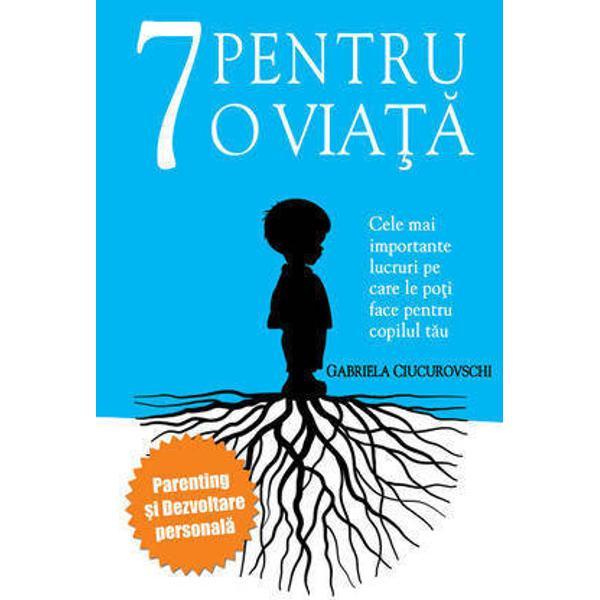 7 pentru o viataeste o carte de parenting si de dezvoltare personala in acelasi timpCartea priveste atat dezvoltarea copilului cat si pe cea a parintelui pentru ca in acest proces al cresterii si educarii copilului al dezvoltarii unui relatii intre cei doi parintele nu este doar mentor ci si invatacelUnicitatea cartii tine de felul in care autoarea imbina psihologia cu