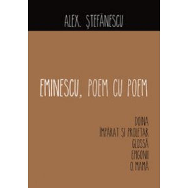 Volumul de fa&539;&259; din seriaEminescu poem cu poemne dezva&539;&259; de toate vechile obiceiuri de interpretare care au prezentat în limbaj de lemn poeziile eminesciene Alex &536;tef&259;nescu ne face din nou cuno&537;tin&539;&259; de data aceasta în cuvinte simple &537;i idei proaspete cu unele dintre cele mai cunoscute poezii din literatura român&259; Analiza sa cuprinde observa&539;ii fresh &537;i