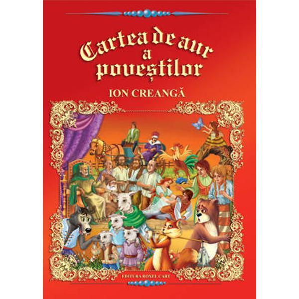 Cartea de aur a povestilor Autor  Ion Creanga Ilustrator  Dana Popescu Numar pagini  96 Editura  Roxel Cart