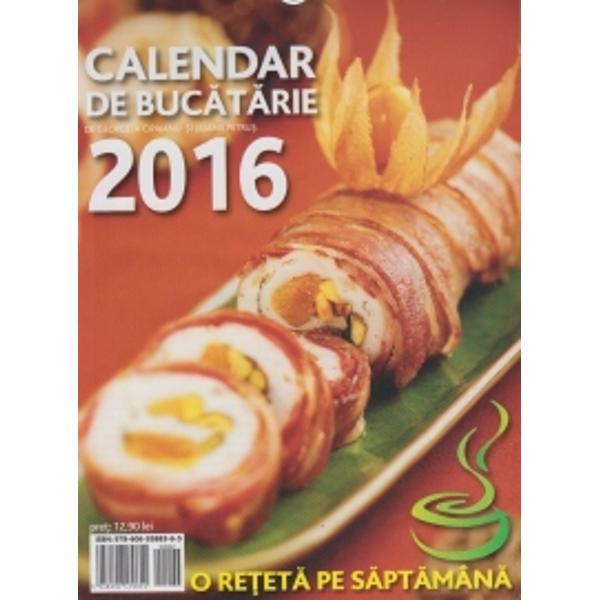 Calendar de bucatarie 2016Contine cate o reteta pentru fiecare sapatamana54 fileDimensiuni 16 x 23 cm