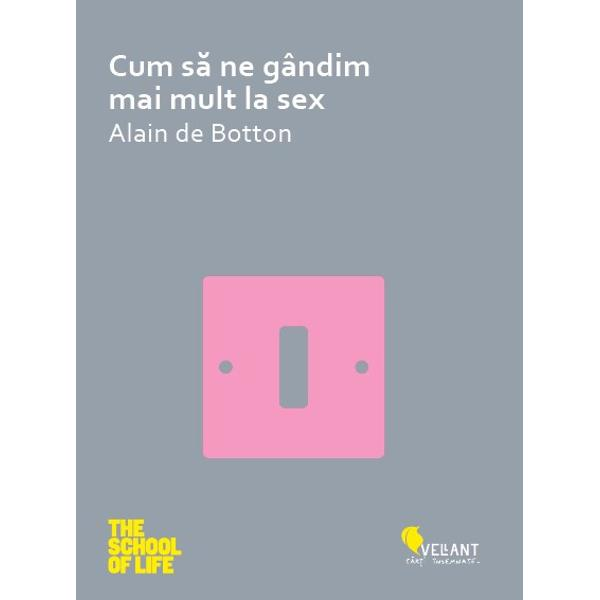 Nu ne gândim suficient de mult la sex iar atunci când ne gândim o facem într-un mod gre&351;itAsta sus&355;ine Alain de Botton în aceast&259; carte extrem de onest&259; conceput&259; pentru a ne ajuta s&259; întelegem una dintre experien&355;ele umane cele mai intime &351;i totodat&259; cele mai n&259;ucitoare sexul Pu&355;ini