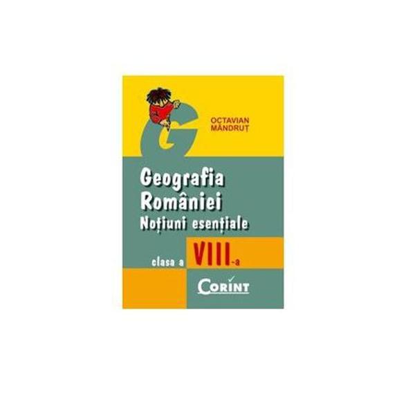 Geografia Romaniei - Notiuni esentiale clsVIII - ED 2009