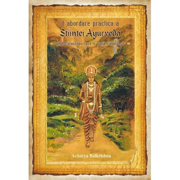O abordare practica a stiintei Ayurveda Ghid calauzitor spre o viata sanatoasa