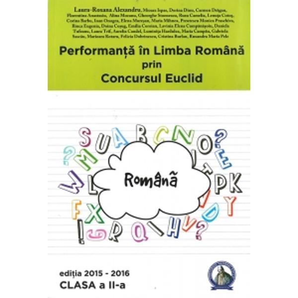 Seria de culegeri aparute sub titlul Performanta in Romana prin Concursul Euclid se adreseaza tuturor copiilor din ciclul primar  clasele pregatitoare I II III IV Prin aceste culegeri elevii sunt obisnuiti cu toate tipurile de probleme ceea ce se incerca si prin subiectele din cadrul