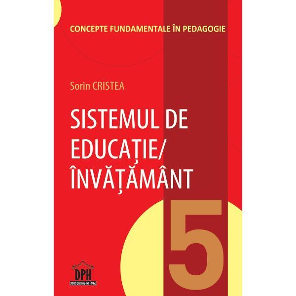 Volumul 5 – Sistemul de educa&355;ieînv&259;&355;&259;mânt – este structurat în func&355;ie de urm&259;toarele obiective 1 Definirea sistemului de educa&355;ieînv&259;&355;&259;mânt la nivel de concept pedagogic fundamental; 2 Analiza func&355;iilor &351;i structurii sistemului de înv&259;&355;&259;mânt; 3 Analiza