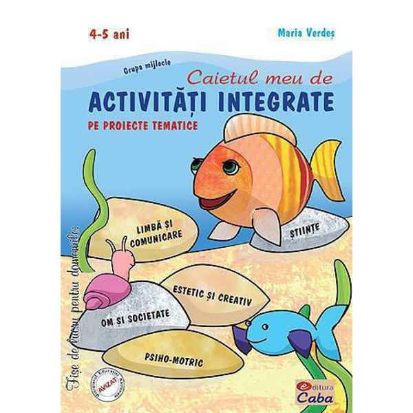 Caietul meu de activitati integrate pe proiecte tematice 4-5 ani