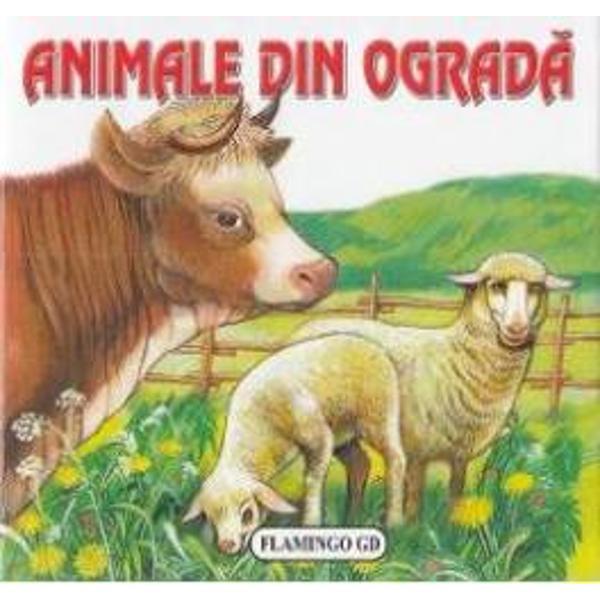 Carticica cu pagini cartonate sub forma de pliant care familiarizeaza copiii cu animalele domestice care traiesc la ferma oaie gasca porc pisica magar capra vaca caine si altele